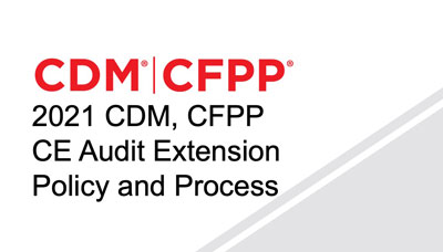 Webinar - 2021 CDM, CFPP CE Audit Extension Policy and Process