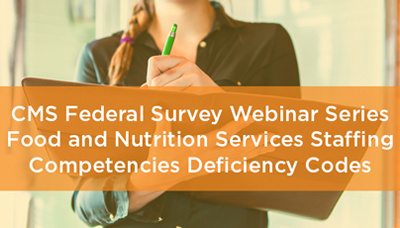 Webinar - CMS Federal Survey Webinar Series: Food and Nutrition Services Staffing Competencies Deficiency Codes