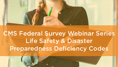 Webinar - CMS Federal Survey Webinar Series: Life Safety & Disaster Preparedness Deficiency Codes