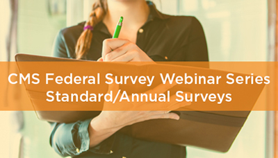 Webinar - CMS Federal Survey Webinar Series: Standard/Annual Surveys